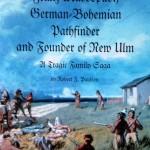 Franz Massopust, German Bohemian Pathfinder and Founder of New Ulm